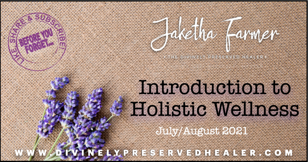 (Episode 1) Introduction to Holistic Wellness by The Divinely Preserved Healer